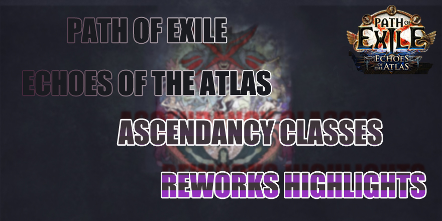 Echoes Of The Atlas Ascendancy Classes Reworks Highlights